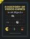 HISTORY OF VIDEO GAMES IN 64 OBJECTS HC / MAR182188